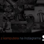 InstaPic, dodawanie zdjęć z komputera na Instagram.
